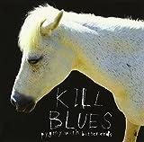 KILL BLUES