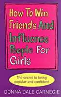 How to Win Friends and Influence People for Girls