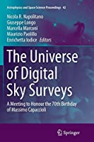 The Universe of Digital Sky Surveys: A Meeting to Honour the 70th Birthday of Massimo Capaccioli (Astrophysics and Space Science Proceedings)