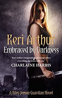 Embraced By Darkness: Number 5 in series (Riley Jenson Guardian) by [Arthur, Keri]