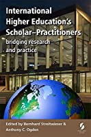 International Higher Education's Scholar-Practitioners: Bridging Research and Practice 2016