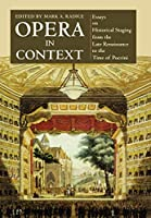 Opera in Context: Essays on Historical Staging from the Late Renaissance to the Time of Puccini (Amadeus)