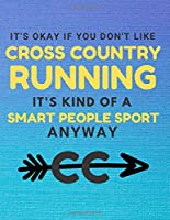 """It's Okay If You Don't Like Cross Country Running: Cross Country Running College Ruled Notebook Journal 8.5"""" X 11"""" 120 Pages"""