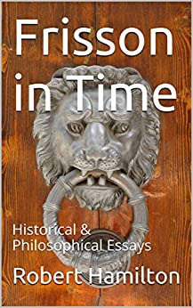 Frisson in Time: Historical & Philosophical Essays by [Hamilton, Robert]