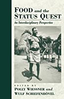 Food and the Status Quest: An Interdisciplinary Perspective (Anthropology of Food & Nutrition)