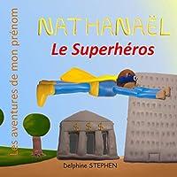 Nathanaël le Superhéros: Les aventures de mon prénom
