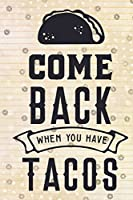 Come Back When You Have Tacos