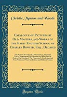 Catalogue of Pictures by Old Masters, and Works of the Early English School of Charles Bowyer, Esq., Decased: Also Pictures of Frederick Townsend, Esq., Deceased, Late of Honnington Hall, Shipston-On-Stour (Sold by Order of the Executors), the Property of