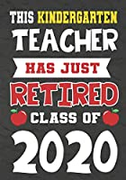 This Kindergarten  Teacher Has Just Retired Class Of 2020: Perfect as a retirement or leaving gift,109 Pages Blank lined notebook,Journal,Retirement Gifts for Teachers,Journal,Funny Retired Teacher Writing Notebook,Retirement Journal Planner, Memories
