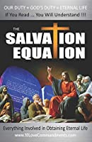The Salvation Equation: Everything Involved In Obtaining Eternal Life