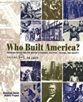 Who Built America?: Working People and the Nation's Economy, Politics, Culture, and Society