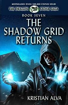 The Shadow Grid Returns: Book Seven of the Dragon Stone Saga by [Alva, Kristian]