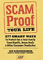 Scam Proof Your Life: 377 Smart Ways to Protect You & Your Family From Ripoffs, Bogus Deals & Other Consumer Headaches (Aarp)