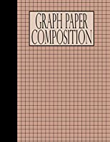 Graph Paper Composition: Blank Quad Ruled Thick Lines Notebook Squared Graphing Grid Paper Writing and Study with Letter Size 8.5X11 Inches Total 100 Pages for Student