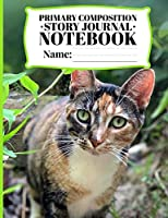 Primary Composition Story Journal Notebook: Creative Writing Tablet for Children Grade Level Kindergarten - 2nd grade and Cover Featuring a Realistic Photograph of a Beautiful Calico Cat (Creative Writing Tablets for Children)