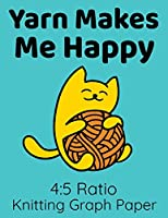 Yarn Makes Me Happy 4:5 Ratio Knitting Graph Paper: Teal Blue Notebook for Knitters - Cute Cartoon Kitten Playing with Orange Yarn Design - Knitting Grid Journal - Funny Gift for Cat Lovers Who Love to Knit 100 Pages - 8.5x11