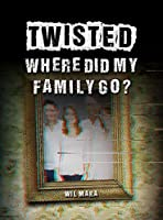 Where Did My Family Go? (Twisted)