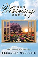 When Morning Comes: The Dawning of a New Day!