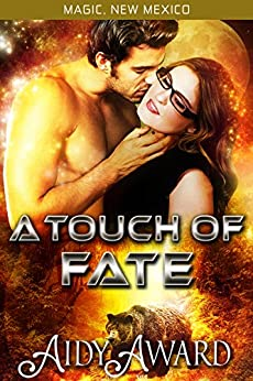 A Touch of Fate: A Bear-Shifter and Curvy Girl Romance (Magic, New Mexico/Fated For Curves Book 1) by [Award, Aidy]