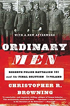 Ordinary Men: Reserve Police Battalion 101 and the Final Solution in Poland by [Browning, Christopher R.]