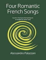 Four Romantic French Songs: (Quatre Chansons Romantiques) arranged for lever harp (Harp Arrangements Repertoire)