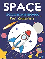 SPACE COLORING BOOK FOR CHILDREN: Explore, Fun with Learn and Grow, Fantastic Outer Space Coloring with Planets, Astronauts, Space Ships, Rockets and More! (Children's Coloring Books) Perfect Gift for Boys or Girls, Science and Tech Lover Amazing gifts