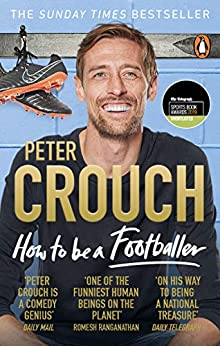 How to Be a Footballer by [Crouch, Peter]