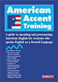 American Accent Training: A Guide to Speaking and Pronouncing American English for Everyone Who Speaks English as a Second Langu