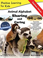 Animal Alphabet Sharing and Caring: 5-In-1 Book Teaching Children Important Concepts of Sharing, Caring, Alphabet, Animals and Relationships (Positive Learning for Kids)