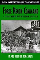 Force Recon Command: A Special Marine Unit in Vietnam, 1969-1970 (Naval Institue Special Warfare)