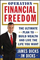 Operation Financial Freedom: The Ultimate Plan to Build Wealth and Live the Life You Want