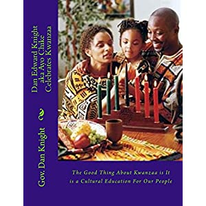 Dan Edward Knight Aka Ayo Chike Celebrates Kwanzaa: The Good Thing about Kwanzaa Is It Is a Cultural Education for Our People