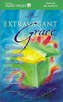 Extravagant Grace: Devotions That Celebrate God's Gift of Grace (Women of Faith)