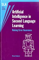 Artificial Intelligence in Second Language Learning: Raising Error Awareness (Second Language Acquisition)
