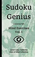 Sudoku Genius Mind Exercises Volume 1: Lower Lake, California State of Mind Collection
