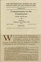 Commentaries on the Constitution: Public and Private : 1 Feb to 31 March 1788 (DOCUMENTARY HISTORY OF THE RATIFICATION OF THE CONSTITUTION)