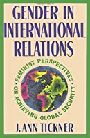 Gender in International Relations: Feminist Perspectives on Achieving Global Security (New Directions in World Politics)
