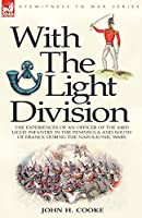 With the Light Division: The Experiences of an Officer of the 43rd Light Infantry in the Peninsula and South of France During the Napoleonic Wars