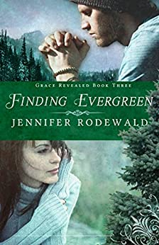Finding Evergreen (Grace Revealed Book 3) by [Rodewald, Jennifer]