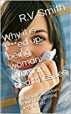 Why it is f***ed up being woman: Woman health issues: Woman health issues, pelvic floor, getting pregnant etc. (English Edition)