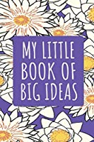 """My little book of big ideas: Floral  Notebook Journal lined page """"6 x 9"""" 120 pages for women and girls,  to write down inspiring ideas, good as a gift"""