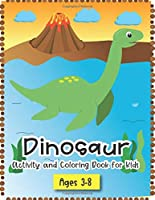 Dinosaur Activity and Coloring Book for kids ages 3-8: Coloring pages, color by number, word searches, learn to draw dinosaurs, Fun for boys and girls, PreK, Kindergarten, First and Second grade