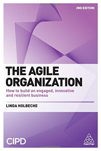 Download The Agile Organization: How to Build an Engaged, Innovative and Resilient Business 0749482656