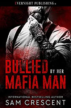 Bullied by Her Mafia Man by [Crescent, Sam]