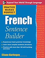 Practice Makes Perfect French Sentence Builder (Practice Makes Perfect Series)