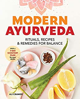 Modern Ayurveda: Rituals, Recipes, and Remedies for Balance by [Cramer, Ali]