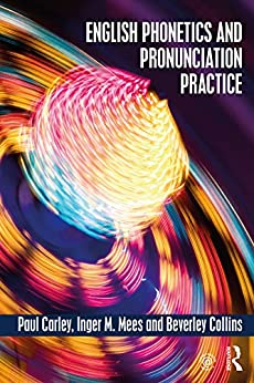 English Phonetics and Pronunciation Practice by [Carley, Paul, Mees, Inger M., Collins, Beverley]