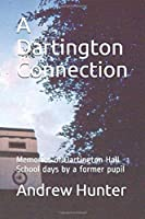 A Dartington Connection: Memories of Dartington Hall School days by a former pupil