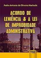 Acordo de Leniência e a Lei de Improbidade Administrativa