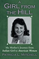 A Girl from the Hill: My Mother's Journey from Italian Girl to American Woman